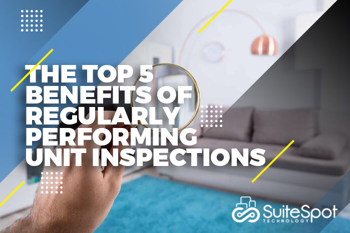 The Top 5 Benefits of Regularly Performing Unit Inspections